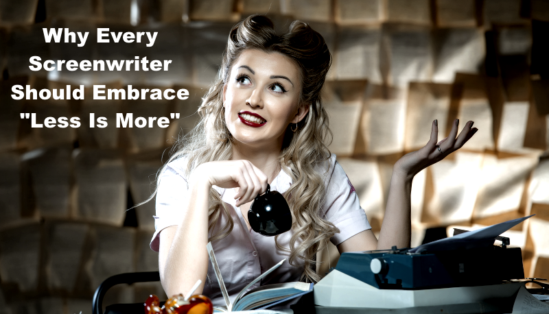 """Why Every Screenwriter Should Embrace """"Less Is More"""""""
