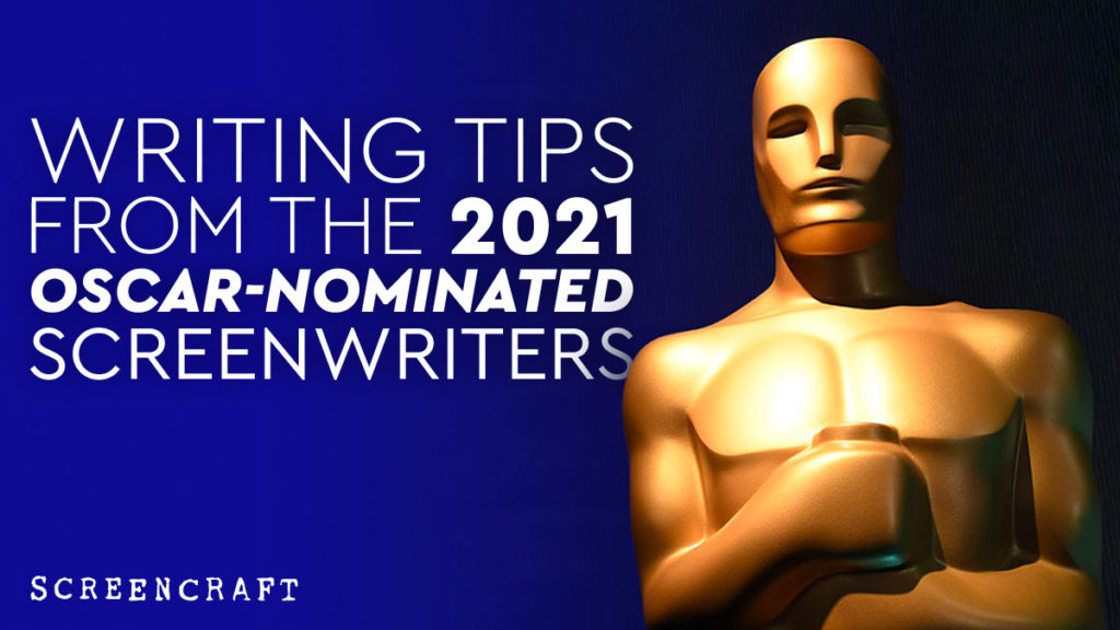 Writing Tips from the 2021 Oscar-Nominated Screenwriters